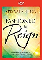 Fashioned to Reign: Empowering Women to Fulfill Their Divine Destiny [DVD]