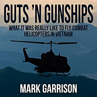 Guts 'N Gunships     What It Was Really Like to Fly Combat Helicopters in Vietnam              By:                                                                                                                                 Mark Garrison                               Narrated by:                                                                                                                                 Eric Martin                      Length: 8 hrs and 25 mins     621 ratings     Overall 4.6