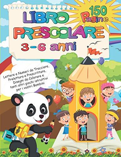 Libro Prescolare 3 - 6 Anni: Lettere e Numeri da tracciare, Prelettura e Prescrittura, Disegni da Colorare e tanti altri giochi istruttivi per i vostri Bambini