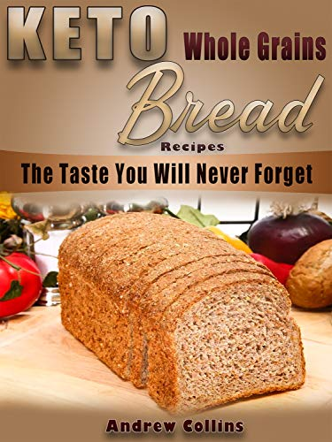 Keto Bread: Keto Whole Gains Bread Recipes The taste you will Never Forget