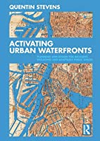 Activating Urban Waterfronts: Planning and Design for Inclusive, Engaging and Adaptable Public Spaces