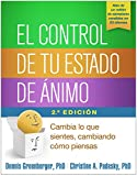 El control de tu estado de ánimo, Segunda edición: Cambia lo que sientes, cambiando cómo piensas (Spanish Edition)