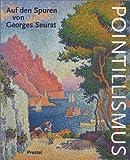 Pointillismus. Auf den Spuren von Georges Seurat - Rainer Budde