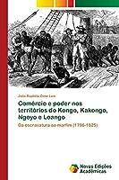 Comércio e poder nos territórios do Kongo, Kakongo, Ngoyo e Loango