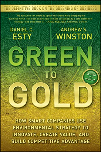Compare Textbook Prices for Green to Gold: How Smart Companies Use Environmental Strategy to Innovate, Create Value, and Build Competitive Advantage Revised & Updated Edition ISBN 9780470393741 by Esty, Daniel C.,Winston, Andrew
