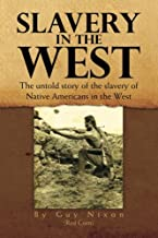 Slavery in the West: The Untold Story of the Slavery of Native Americans in the West