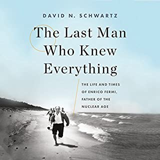 The Last Man Who Knew Everything     The Life and Times of Enrico Fermi, Father of the Nuclear Age              By:                                                                                                                                 David N. Schwartz                               Narrated by:                                                                                                                                 Tristan Morris                      Length: 15 hrs and 31 mins     161 ratings     Overall 4.6