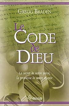 Le code de dieu: Le secret de notre passé, la promesse de notre avenir par [Gregg Braden, Jean Hudon]