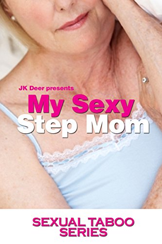My Sexy Stepmom Sexual Taboo Series Book 1 Kindle Edition By