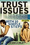 Trust Issues: Manage the Anxiety, Insecurity and Jealousy in Your Relationship, With 10 Simple Steps