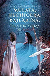 Mulata, hechicera, bailarina. Tres historias de amor par Claudia Verónica Giudici