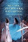 Mulata, hechicera, bailarina. Tres historias de amor par Verónica Giudici