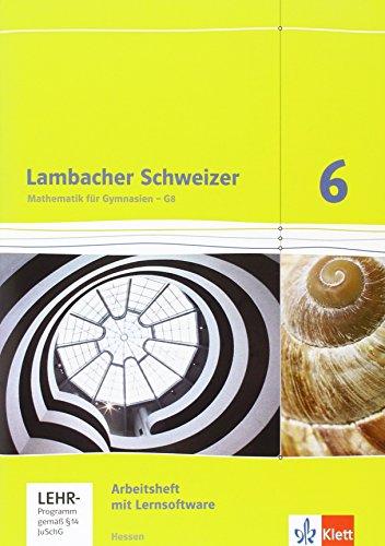 Lambacher Schweizer Mathematik 6 - G8. Ausgabe Hessen: Arbeitsheft plus Lösungsheft und Lernsoftware Klasse 6 (Lambacher Schweizer. Ausgabe für Hessen ab 2013)