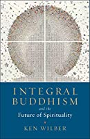 Integral Buddhism: And the Future of Spirituality