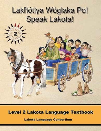 Compare Textbook Prices for Lakhotiya Woglaka Po! - Speak Lakota! Level 2 Lakota Language Textbook Lakhotiya Woglaka Po! - Speak Lakota  ISBN 9780976108252 by Lakota Language Consortium,Jan Ullrich,Frantisek Valer
