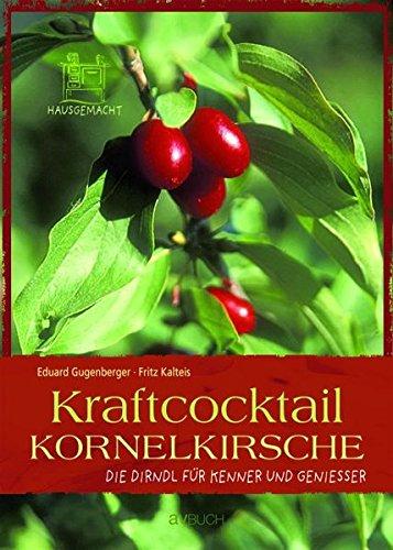 Gugenberger, Eduard u. Kalteis, Fritz:<br /> Kraftcocktail Kornelkirsche: Die Dirndl für Kenner und