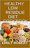 HEALTHY LOW RESIDUE DIET COOKBOOK: 50+ Low Fiber Fresh and delicious Homemade Recipes for People with IBD,...