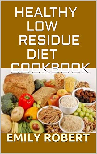 HEALTHY LOW RESIDUE DIET COOKBOOK: 50+ Low Fiber Fresh and delicious Homemade Recipes for People with IBD, Diverticulitis, Crohn's Disease & Ulcerative Colitis (English Edition)