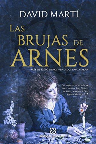 Las brujas de Arnes: Dos brujas, un secreto, un único destino. La historia de un linaje de mujeres sabias que ya ha enamorado a miles de lectores.