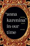 """Morson, G: """"Anna Karenina"""" in Our Time - Seeing More Wisely (Russian Literature and Thought) - Gary Saul Morson"""