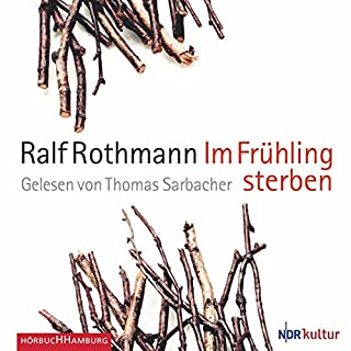Im Frühling sterben                   By:                                                                                                                                 Ralf Rothmann                               Narrated by:                                                                                                                                 Thomas Sarbacher                      Length: 6 hrs and 16 mins     2 ratings     Overall 4.0