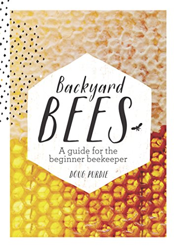 Backyard Bees: A guide for the beginner beekeeper