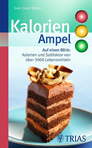 Kalorien-Ampel: Auf einen Blick: Kalorien und Satt-Faktor von über 3000 Lebensmitteln (Ampeln)