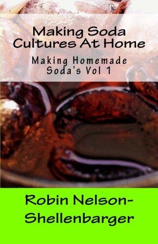 Making Soda Cultures At Home (Making Homemade Soda's) (Volume 1)