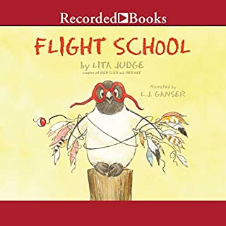 Flight School                   Written by:                                                                                                                                 Lita Judge                               Narrated by:                                                                                                                                 L. J. Ganser                      Length: 3 mins     Not rated yet     Overall 0.0