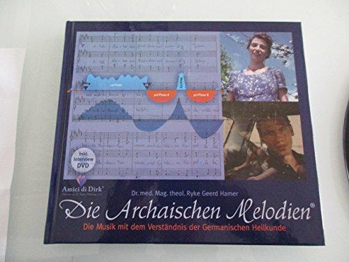 Die Archaischen Melodien / Die Musik mit dem Verständnis der Germanischen Heilkunde