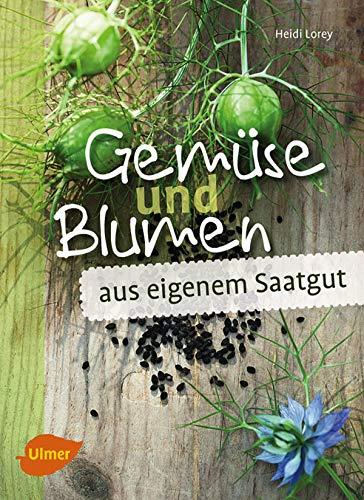 Gemüse und Blumen aus eigenem Saatgut: Samen vermehren und erhalten