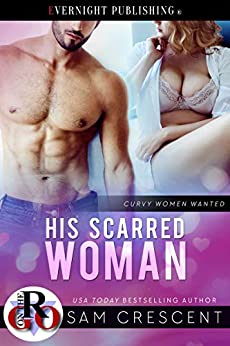 His Scarred Woman (Curvy Women Wanted Book 22) by [Sam Crescent]