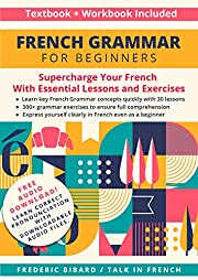 French Grammar for Beginners Textbook + Workbook Included: Supercharge Your French With Essential Lessons and Exercises (French Grammar Textbook 1)