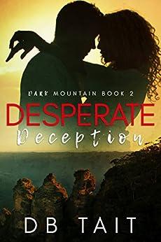 Desperate Deception: Dark Mountain Book 2 by [DB Tait]