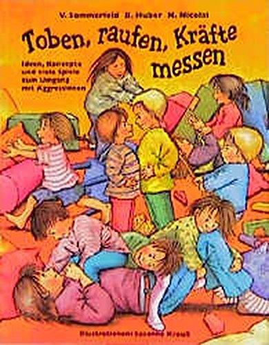 Toben, raufen, Kräfte messen: Ideen, Konzepte und viele Spiele zum Umgang mit Aggressionen (Praxisbücher für den pädagogischen Alltag)