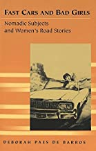 Fast Cars and Bad Girls: Nomadic Subjects and Women's Road Stories (Travel Writing Across the Disciplines)