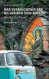 Das Vermächtnis der Hildegard von Bingen - Die Glut des Bösen: Krimi um das berühmte Heilkundebuch der Hildegard von Bingen