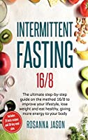 Intermittent Fasting 16/8: The ultimate step-by-step guide on the method 16/8 to improve your lifestyle, lose weight and eat healthy, giving more energy to your body: includes 25 keto recipes and 30-day meal plan.