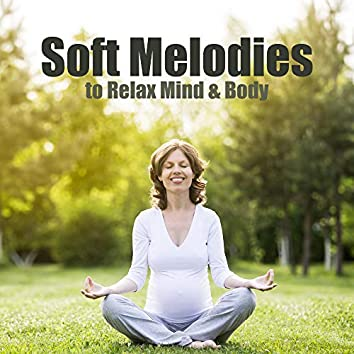 Soft Melodies to Relax Mind & Body
