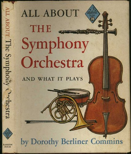 All About The Symphony Orchestra and What It Plays (allabout books #39)
