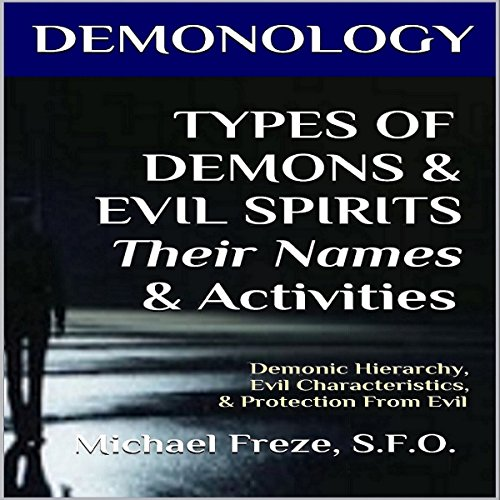 Demonology: Types of Demons & Evil Spirits - Their Names & Activities audiobook cover art