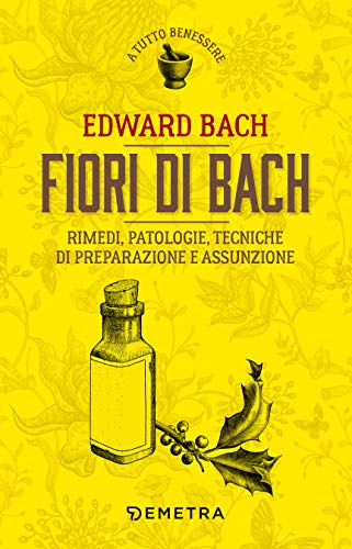 Fiori di Bach: Rimedi, patologie, tecniche di preparazione e assunzione