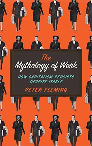 The Mythology of Work: How Capitalism Persists Despite Itself