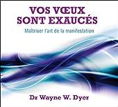 Vos voeux sont exaucés - Livre audio 3 CD de Dr. Wayne W. Dyer