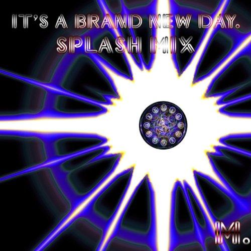 It's A Brand New Day - Splash Mix