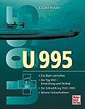 U 995: Das U-Boot von Laboe/Der Typ VIIC - Entwicklung und Technik/Der U-Boot-Krieg 1939-1945/Seltene Farbaufnahmen - Eckard Wetzel