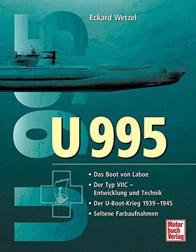 U 995: Das U-Boot von Laboe/Der Typ VIIC - Entwicklung und Technik/Der U-Boot-Krieg 1939-1945/Seltene Farbaufnahmen