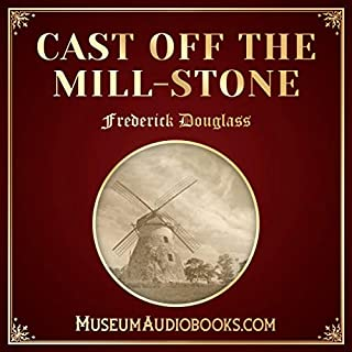 Cast off the Mill-Stone                   By:                                                                                                                                 Frederick Douglass                               Narrated by:                                                                                                                                 Isaac Winslow                      Length: 7 mins     Not rated yet     Overall 0.0