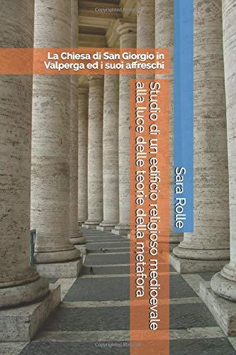 Studio di un edificio religioso medioevale alla luce delle teorie della metafora: La Chiesa di San Giorgio in Valperga ed i suoi affreschi