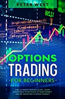 Options Trading for Beginners: The Ultimate Trading Guide. Learn Profitable Strategies to Make Money Online Investing in Stock Market.